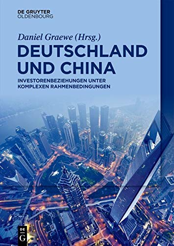 Deutschland und China: Investorenbeziehungen unter komplexen Rahmenbedingungen (German Edition)