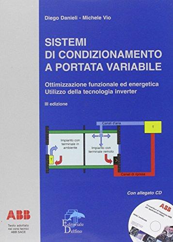 Sistemi di condizionamento a portata variabile. Ottimizzazione funzionale ed energetica. Utilizzo della tecnologia inverter. Con CD-ROM