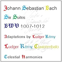 Johann Sebastian Bach: Six Suites, BWV 1007-1012 / Adapted for Clavicembalo by Ludger Remy by Ludger Remy (Artist)