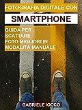Fotografia digitale con smartphone: Guida per scattare foto migliori in modalità manuale