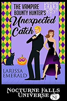 The Vampire Bounty Hunter's Unexpected Catch: A Nocturne Falls Universe story by [Larissa  Emerald, Kristen Painter]