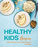 Healthy Kids Recipes: Delicious Meals Your Children Will Love (English Edition)