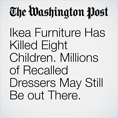 Ikea Furniture Has Killed Eight Children. Millions of Recalled Dressers May Still Be out There. copertina