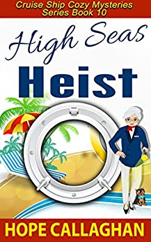 High Seas Heist: A Cruise Ship Cozy Mystery (Cruise Ship Cozy Mysteries Book 10) by [Hope Callaghan]