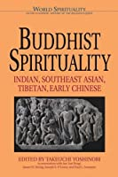 Buddhist Spirituality: Later China, Korea, Japan, and the Modern World (World Spirituality : An Encyclopedic History of the Religious Quest : Volume 9)