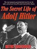 History Rediscovered: Secret Life of Adolf Hitler