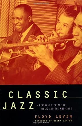 Classic Jazz: A Personal View of the Music and the Musicians by Floyd Levin(2002-04-30)