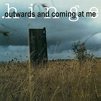 Outwards and Coming at Me