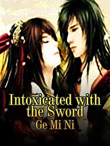 Intoxicated with the Sword: Volume 1 (English Edition)