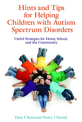 Hints and Tips for Helping Children with Autism Spectrum Disorders: Useful Strategies for Home, Scho