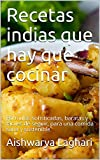 Recetas indias que hay que cocinar: Fórmulas sofisticadas, baratas y fáciles de seguir, para una comida sana y sostenible