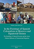In the Footsteps of Spanish Colonialism in Morocco and Equatorial Guinea: The Handling of Cultural Diversity and the Socio-Political Influence of ... (59) (African Studies / Afrikanische Studien)