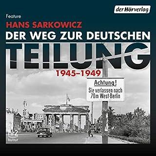 Der Weg zur deutschen Teilung     1945 - 1949              Autor:                                                                                                                                 Hans Sarkowicz                               Sprecher:                                                                                                                                 Torben Kessler,                                                                                        Christoph Pütthoff,                                                                                        Birgitta Assheuer                      Spieldauer: 5 Std. und 31 Min.     5 Bewertungen     Gesamt 4,4