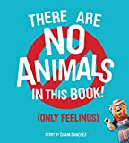 There Are No Animals In This Book! (Only Feelings) - book cover