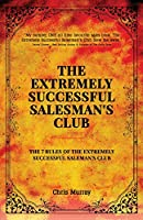 The Extremely Successful Salesman's Club: The 7 Rules of the Extremely Successful Salesman's Club