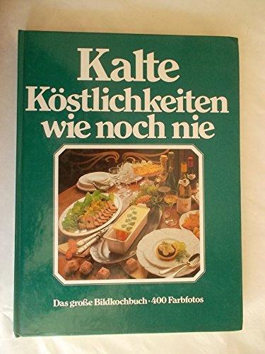 Kalte Köstlichkeiten wie noch nie. (Das erste große Bildkochbuch der kalten Küche. Mit den 555 besten Garnier-Ideen der Welt, ganz in Farbe)