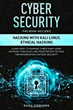 Cyber Security: This Book Includes: Hacking with Kali Linux, Ethical Hacking. Learn How to Manage Cyber Risks Using Defense Strategies and Penetration Testing for Information Systems Security