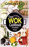 Easy Wok Cookbook: 70 Authentic Recipes for Stir-frying, Dim Sum, Steaming, and Other Restaurant Food Favorites. For beginners and advanced users.