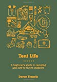 Tent Life: A Beginner's Guide to Camping and a Life Outdoors: A Beginner's Guide to Camping and Beyond
