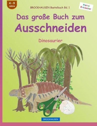 BROCKHAUSEN Bastelbuch Bd. 1 - Das große Buch zum Ausschneiden: Dinosaurier (Kleine Entdecker, Band 1)