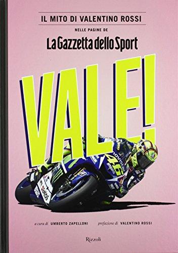 """Vale! Il mito di Valentino Rossi nelle pagine de """"La Gazzetta dello Sport"""". Ediz. illustrata"""