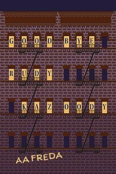 Goodbye, Rudy Kazoody by [A.A. Freda]