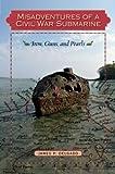 Delgado, J: Misadventures of a Civil War Submarine: Iron, Guns, and Pearls (Ed Rachal Foundation Nautical Archaeology) - James P. Delgado