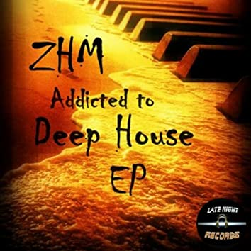 Addicted To Deep House