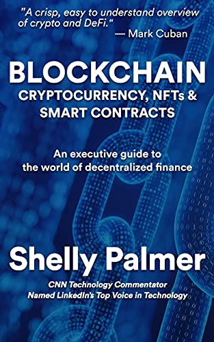 Blockchain – Cryptocurrency, NFTs & Smart Contracts: An executive guide to the world of decentralized finance