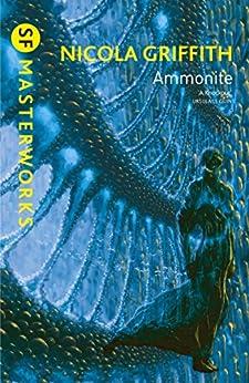 Ammonite (S.F. MASTERWORKS) by [Nicola Griffith]