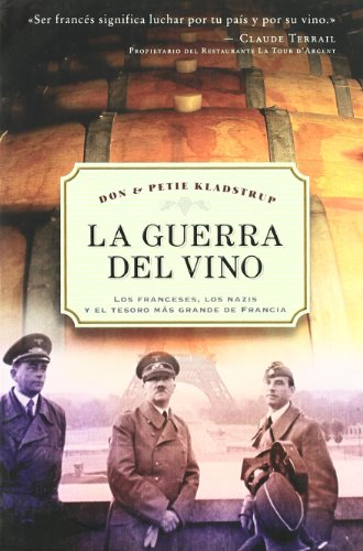 La guerra del vino: Los francesesm los nazisy el tesoro más grande de Francia (ESTUDIOS Y DOCUMENTOS)