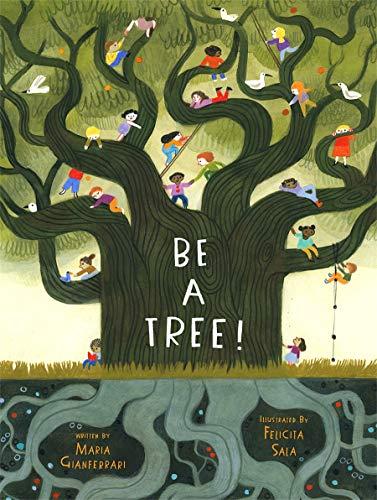 Be a Tree!: Felicita Sala (Illustrations) - Maria Gianferrari (text)