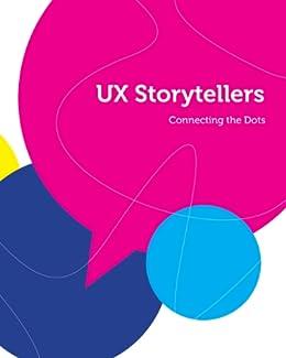 Amazon Com Ux Storytellers Connecting The Dots Ebook Jagow Iris Jursa Jan Kover Stephen Grunewald Jutta Kindle Store
