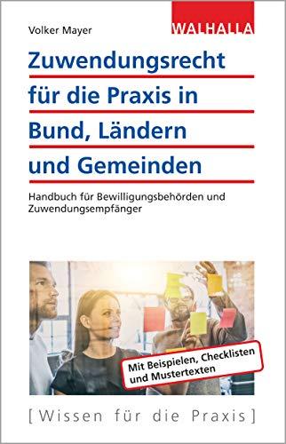 Zuwendungsrecht für die Praxis in Bund, Ländern und Gemeinden: Handbuch für Bewilligungsbehörden und Zuwendungsempfänger
