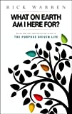What on Earth Am I Here For? Purpose Driven Life (The Purpose Driven Life)