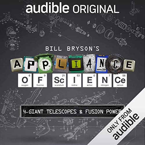 Ep. 4: Giant Telescopes and Fusion Power (Bill Bryson's Appliance of Science)                   By:                                                                                                                                 Bill Bryson                           Length: 21 mins     20 ratings     Overall 4.3