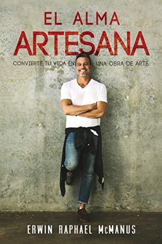 El Alma Artesana: Convierte Tu Vida En Una Obra de Arte (Spanish Language Edition, the Artisan Soul (Spanish))