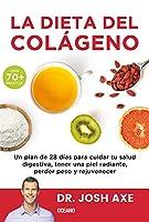La dieta del colágeno: Un Plan De 28 Dias Para Cuidar Tu Salud Digestive, Tener Una Piel Radiante, Perder Peso Y Rejuvenecer