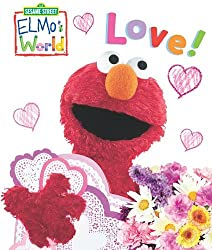 Image: Elmo's World: Love! (Sesame Street) (Sesame Street(R) Elmos World(TM)), by Kara MacMahon (Author), Mary Beth Nelson (Illustrator). Publisher: Sesame Workshop; Ltf Brdbk edition (February 15, 2012)