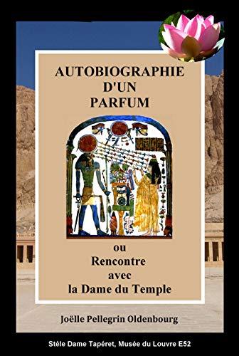 AUTOBIOGRAPHIE D'UN PARFUM: ou Rencontre avec la Dame du Temple (French Edition)