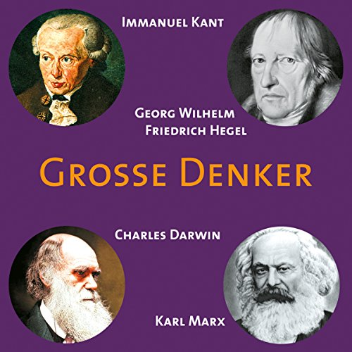 Grosse Denker: Kant, Hegel, Darwin, Marx audiobook cover art