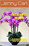 PHALAENOPSIS ORCHIDS: The Most Amazing Care Guides To Growing And Caring For Phalaenopsis Orchids. The Cultivators Manual (English Edition)