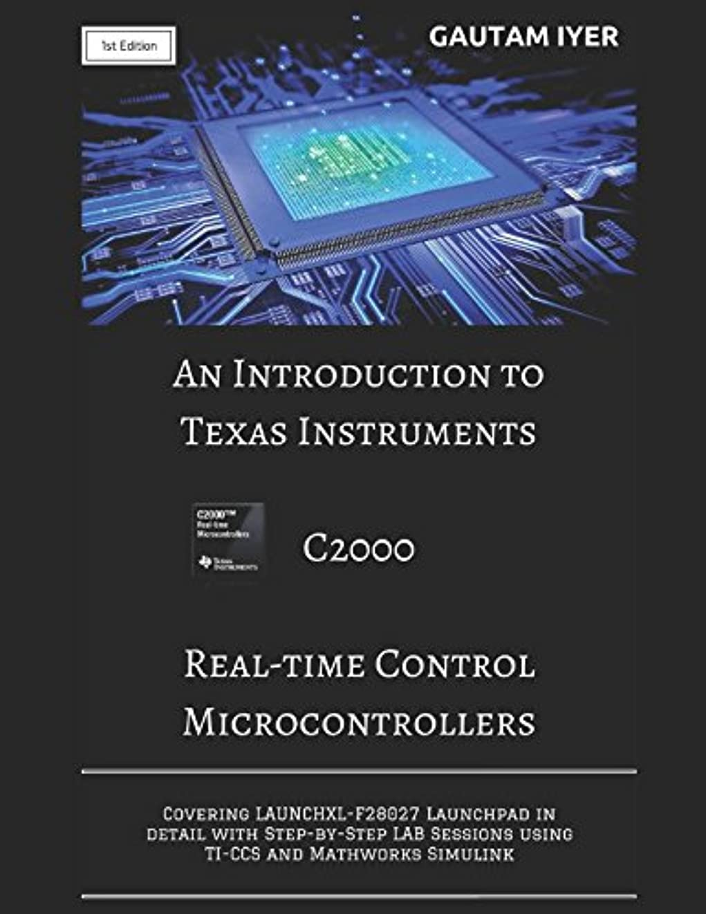 電気家庭教師魂An Introduction to Texas Instruments C2000 Real-time Control Microcontrollers: Covering LAUNCHXL-F28027 Launchpad in detail with Step-by-Step LAB Sessions with TI-CCS and Mathworks Simulink