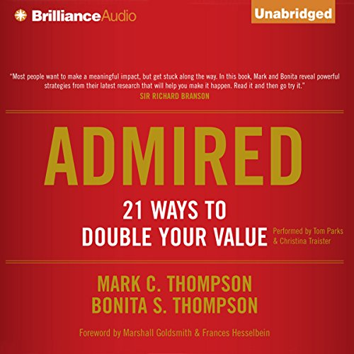 Admired     21 Ways to Double Your Value              By:                                                                                                                                 Mark C. Thompson,                                                                                        Bonita S. Thompson                               Narrated by:                                                                                                                                 Tom Parks,                                                                                        Christina Traister                      Length: 4 hrs and 38 mins     44 ratings     Overall 3.8