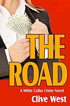 The Road - A White Collar Crime Novel by [Clive West]