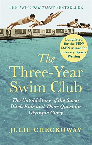 The Three-Year Swim Club: The Untold Story of the Sugar Ditch Kids and Their Quest for Olympic Glory by Julie Checkoway (2016-06-21)