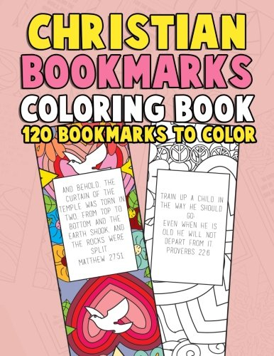 Christian Bookmarks Coloring Book: 120 Bookmarks to Color: Bible Bookmarks to Color for Adults and Kids with Inspirational Bible Verses, Flower ... Women, Girls, Kids and Seniors) (Volume 1)