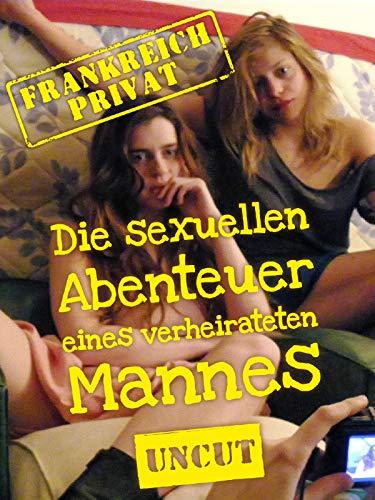 Frankreich Privat - Die sexuellen Geheimnisse eines verheirateten Mannes