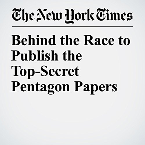 Behind the Race to Publish the Top-Secret Pentagon Papers copertina
