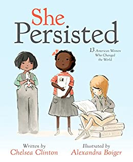 She Persisted: 13 American Women Who Changed the World by [Chelsea Clinton, Alexandra Boiger]
